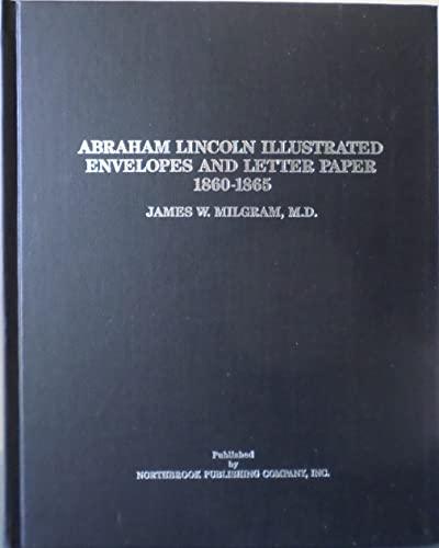 9780961401801: Abraham Lincoln Illustrated Envelopes and Letter Paper 1860-1865