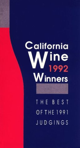 California Wine Winners: 1992 : Results of the 1991 Wine Judgings: Ahlstrom, Trudy H.