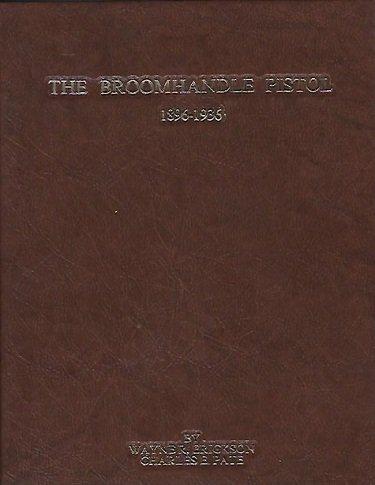 THE BROOMHANDLE PISTOL 1896-1936: Erickson, Wayne R.