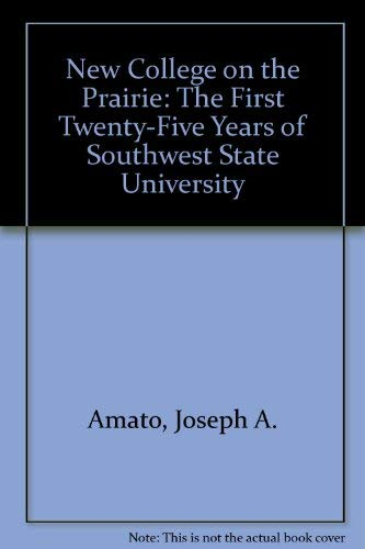 New College on the Prairie: The First Twenty-Five Years of Southwest State University (9780961411930) by Joseph A. Amato; John Radzilowski