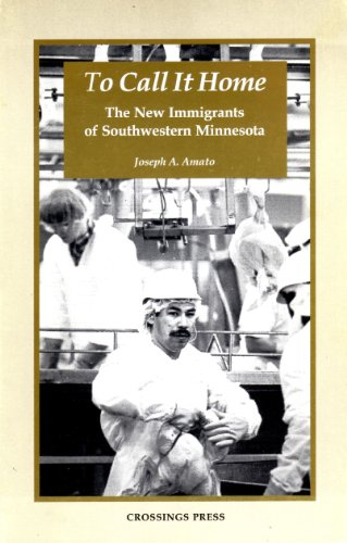To Call It Home: The New Immigrants of Southwestern Minnesota (9780961411978) by Joseph A. Amato; John W. Meyer