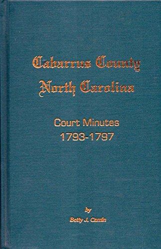 Cabarrus County North Carolina Court Minutes (Court of Pleas & Quarter Sessions) 1793-1797: ...
