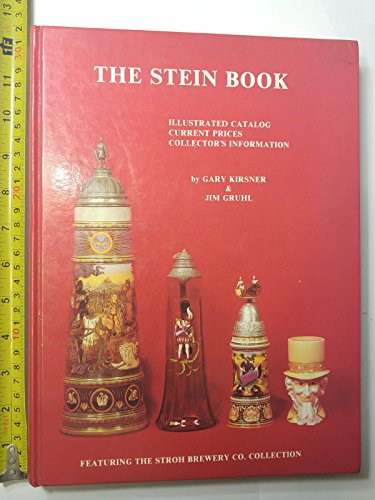 The Stein Book: Illustrated Catalog, Current Prices, Collector's Information, Featuring the Stroh...