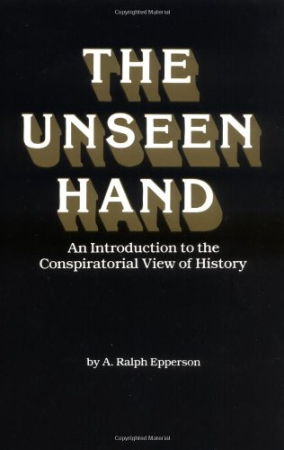 9780961413507: Unseen Hand Intro To Conspiratorial Hist: Introduction to the Conspiratorial View of History