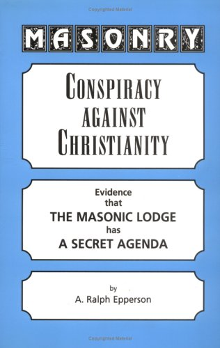 9780961413545: Masonry: Conspiracy Against Christianity--Evidence That the Masonic Lodge Has a Secret Agenda