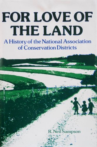 9780961417802: For Love of the Land: A History of the National Association of Conservation Districts