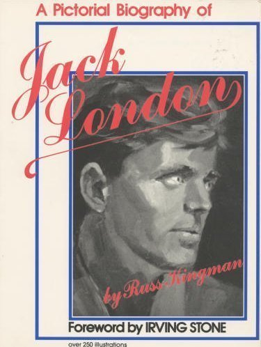 A Pictorial Biography of Jack London: Russ Kingman