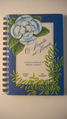 Of Magnolia and Mesquite: A Menu Cookbook of Simple Elegance: Suzanne Corder, Gay Thompson