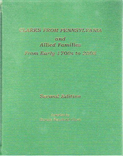 9780961419905: Clarks from Pennsylvania and allied families: From early 1700s to 1984