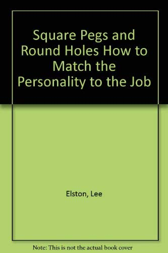 Square Pegs and Round Holes How to Match the Personality to the Job: Elston, Lee