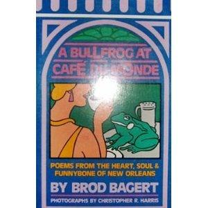 A bullfrog at Cafe du Monde: Poems: Brod Bagert
