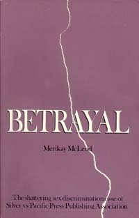 9780961423001: Betrayal: The Shattering Sex Discrimination Case of Silver Vs. Pacific Press Publishing Association