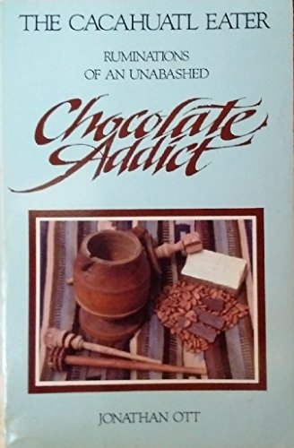 The Cacahuatl Eater: Ruminations of an Unabashed Chocolate Addict (0961423412) by Jonathan Ott