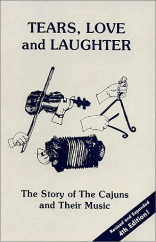 9780961424510: Tears, Love and Laughter : The Story of the Cajuns and Their Music