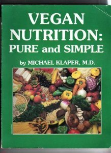 Vegan Nutrition: Pure and Simple: Klaper, Michael