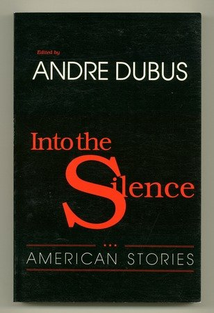 Into the Silence: American Stories.: DUBUS, Andre (editor).