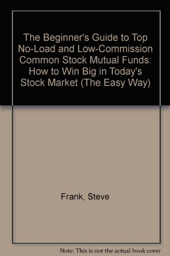 9780961430009: The Beginner's Guide to Top No-Load and Low-Commission Common Stock Mutual Funds: How to Win Big in Today's Stock Market (The Easy Way)