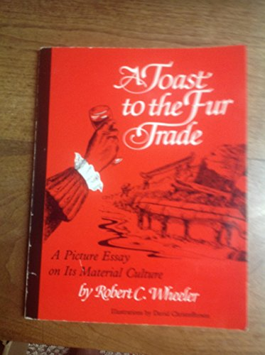 Toast to the Fur Trade: A Picture Essay on Its Material *SIGNED*