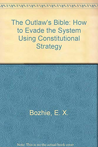 9780961441517: The Outlaw's Bible: How to Evade the System Using Constitutional Strategy