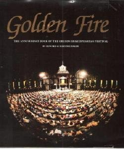 9780961451509: Golden Fire the Anniversary Book of the Oregon Shakespeare Festival