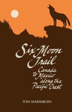 SIX-MOON TRAIL: CANADA to MEXICO ALONG the PACIFIC CREST; Signed *: MARSHBURN, TOM; LEISHMAN, ...