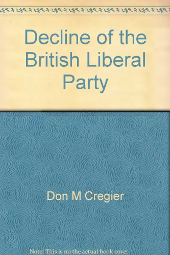 Decline of the British Liberal Party: Why and how?: Cregier, Don M