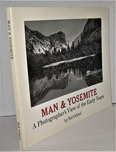 9780961454715: Man & Yosemite: A Photographer's View of the Early Years