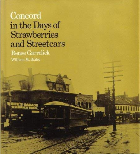 CONCORD IN THE DAYS OF STRAWBERRIES AND STREETCARS: Garrelick, Renne