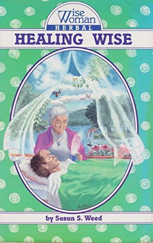 Healing Wise (Wise Woman Herbal): Weed, Susun S.