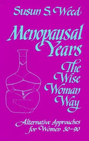 Menopausal Years: The Wise Woman Way (Alternative: Weed, Susun S.