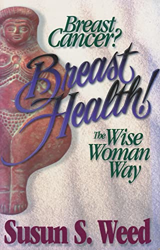 9780961462079: Breast Cancer? Breast Health! The Wise Woman Way (Wise Woman Herbal Series)