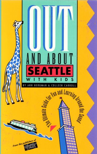 Out and About Seattle With Kids: Carroll, Colleen Bergman, Ann