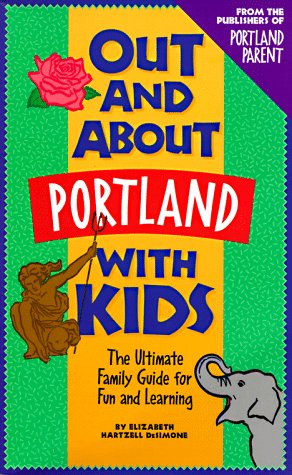 9780961462673: Out and About Portland With Kids: The Ultimate Family Guide for Fun and Learning