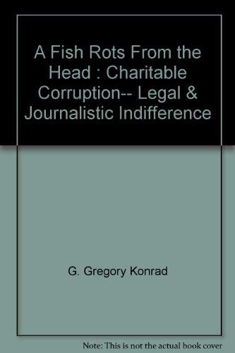 9780961473815: A Fish Rots From the Head : Charitable Corruption-- Legal & Journalistic Indifference