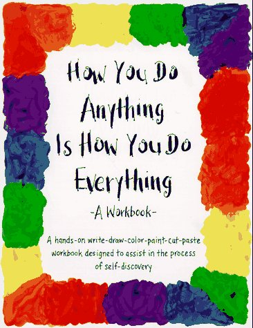 The How You Do Anything Is How You Do Everything Workbook