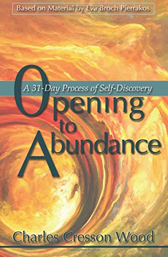 Opening To Abundance: A 31-Day Process Of Self-Discovery: Charles Cresson Wood