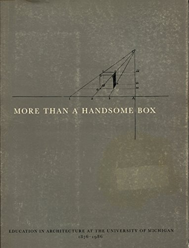 9780961479220: More than a handsome box: Education in architecture at the University of Michigan, 1876-1986