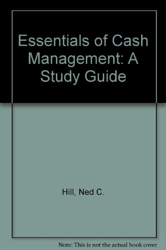 Essentials of Cash Management: A Study Guide: Hill, Ned C.