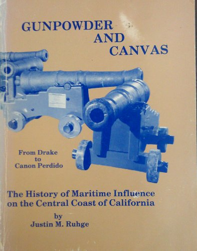 9780961480721: Gunpowder and canvas: This book presents new light on the Goleta Cannon, El Castillo, Canon Perdido, the Drake saga, and many other nautical subjects related to the central coast of early California