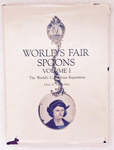 Worlds Fair Spoons: Volume I: The World's: Chris A. McGlothlin