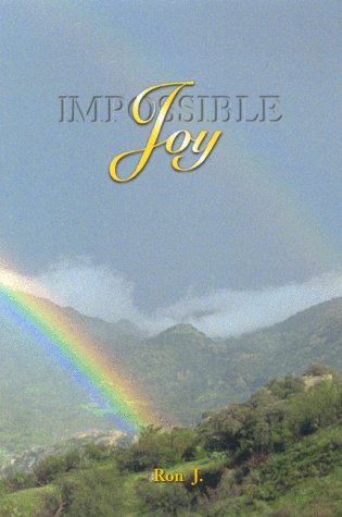 Impossible Joy : The Good News for: Ron J.