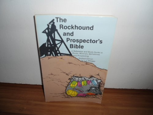 9780961484019: The rockhound & prospector's bible: A reference & study guide to rocks, minerals, gemstones & prospecting