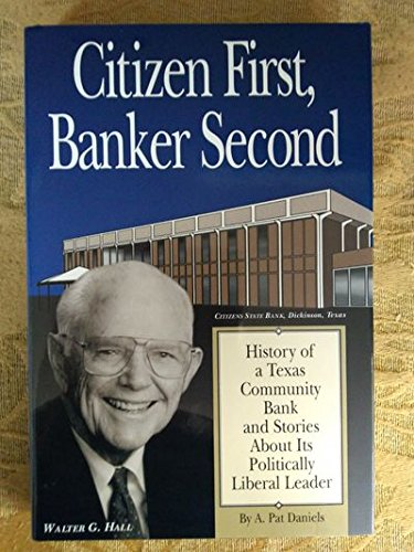 9780961488536: Citizen first, banker second: History of a Texas community bank and stories about its politically liberal leader, Walter G. Hall