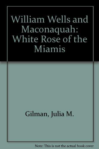 William Wells and Maconaquah, White Rose of: Julia M. Gilman