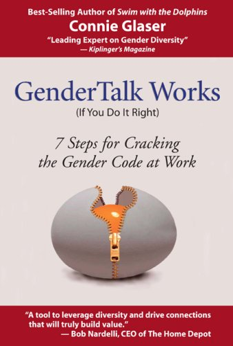 Gender Talk Works (If You Do It Right) 7 Steps for Cracking the Gender Code at Work