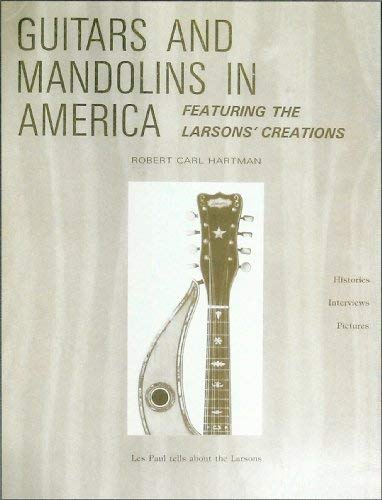 9780961495602: Guitars & Mandolins in America: Featuring the Larsons' Creations