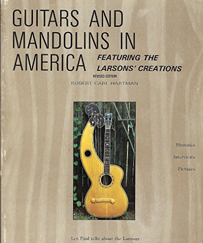 9780961495619: Guitars and mandolins in America: Featuring the Larsons' creations : histories, interviews, pictures