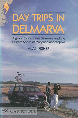Day Trips in Delmarva: A Guide to Southern Delaware and the Eastern Shore of Maryland and Virginia:...