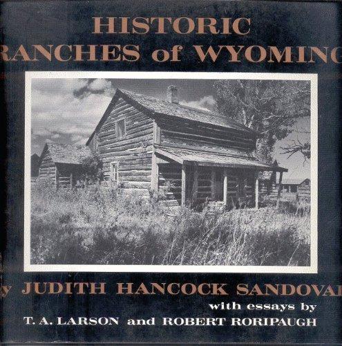 Historic Ranches of Wyoming: Sandoval, Judith Hancock; Larson, T.A.; Roripaugh, Robert