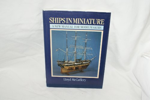 Ships in Miniature : A New Manual: Lloyd McCaffery